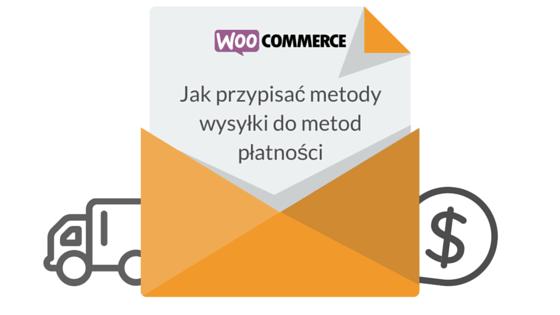 Jak przypisać metody wysyłki do metod płatności w WooCommerce