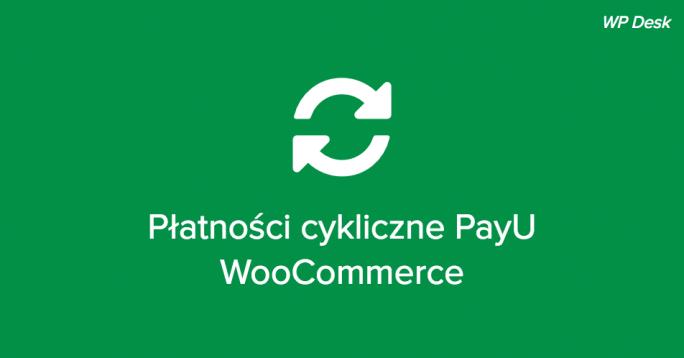 Płatności cykliczne PayU WooCommerce