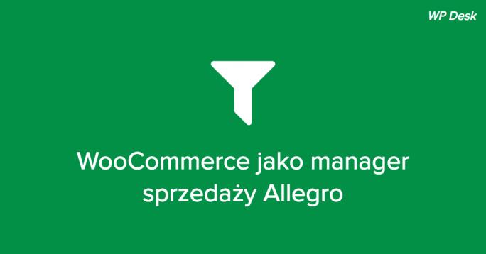 Jak wykorzystać WooCommerce i Allegro do wielokanałowej sprzedaży w e-commerce?