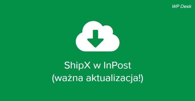ShipX w InPost to nie opcja, a konieczność (ważna aktualizacja!)