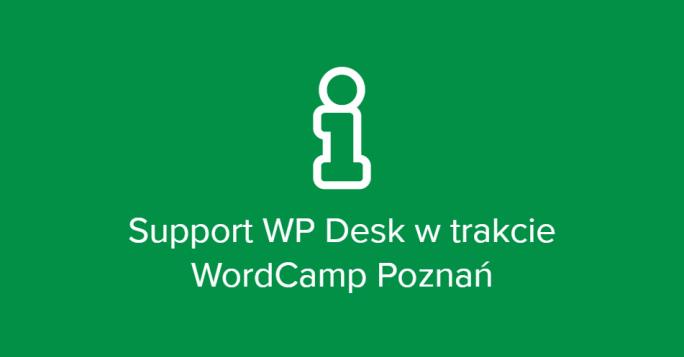 Nadchodzi WordCamp Poznań 2018! Dział wsparcia będzie działał w ograniczonym zakresie