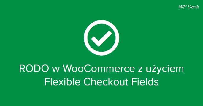 RODO w WooCommerce z użyciem wtyczki Flexible Checkout Fields