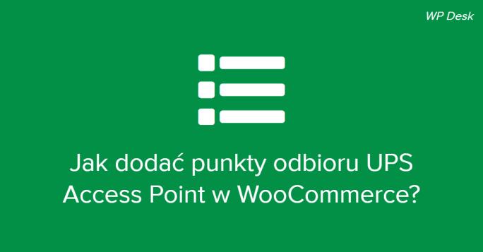Jak dodać punkty odbioru UPS Access Point w WooCommerce