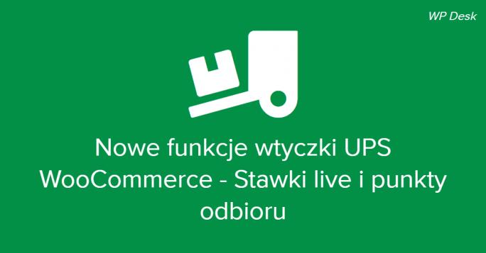 Nowe funkcje wtyczki UPS WooCommerce - Stawki live i punkty odbioru