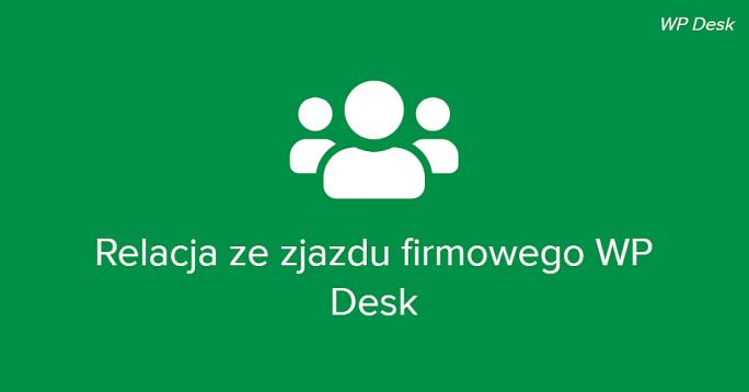 relacja ze zjazdu firmowego WP Desk