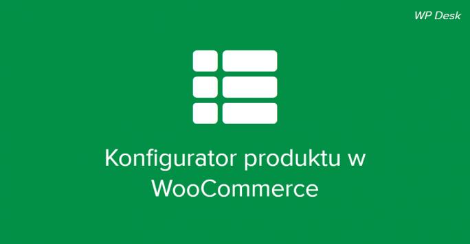 Jak stworzyć konfigurator produktu w WooCommerce?