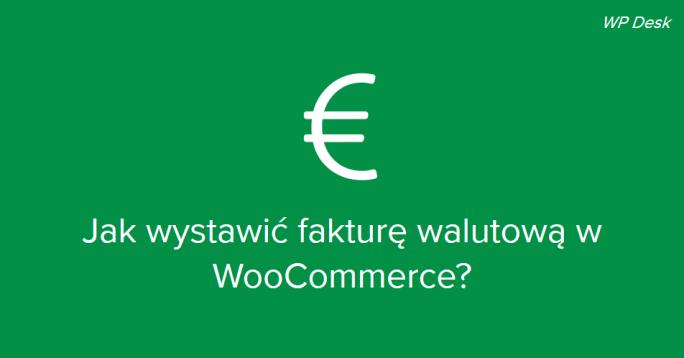 Jak wystawić fakturę walutową w WooCommerce