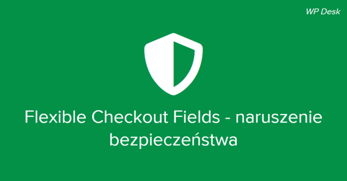 Flexible Checkout Fields - naruszenie bezpieczeństwa