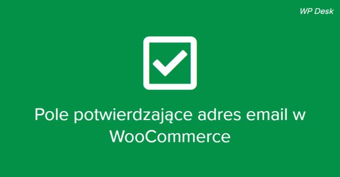 pole potwierdzające adres email w WooCommerce