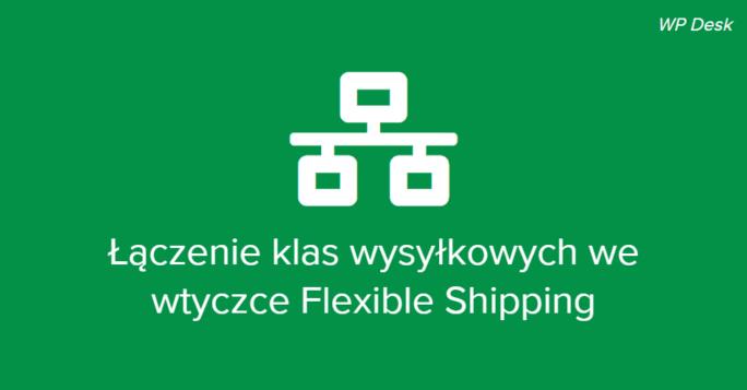 Łączenie klas wysyłkowych we wtyczce Flexible Shipping