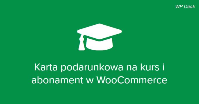 Karta podarunkowa na kurs i abonament w WooCommerce